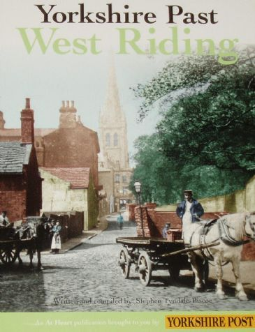 Yorkshire Past - West Riding, written and compiled by Stephen Tyndale-Biscoe